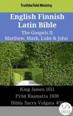 Parallel Bible Halseth English: English Finnish Latin Bible - The Gospels II - Matthew, Mark, Luke & John, Truthbetold Ministry