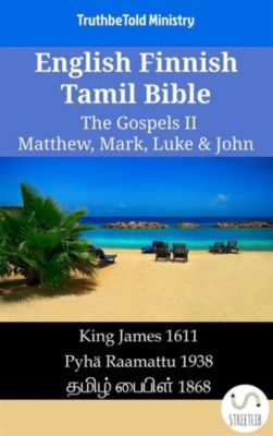 Parallel Bible Halseth English: English Finnish Tamil Bible - The Gospels II - Matthew, Mark, Luke & John, Truthbetold Ministry