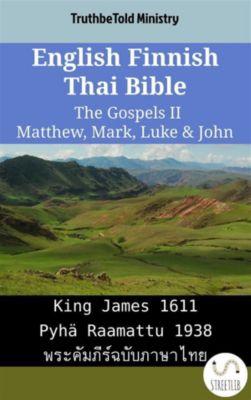 Parallel Bible Halseth English: English Finnish Thai Bible - The Gospels II - Matthew, Mark, Luke & John, Truthbetold Ministry