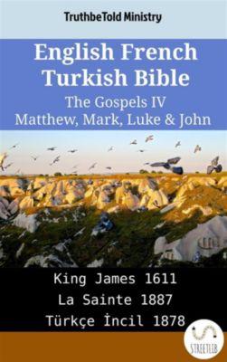 Parallel Bible Halseth English: English French Turkish Bible - The Gospels IV - Matthew, Mark, Luke & John, Truthbetold Ministry
