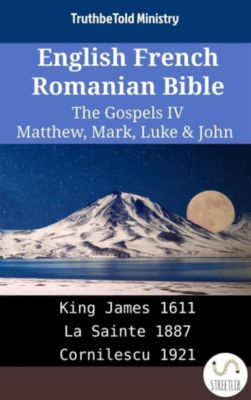 Parallel Bible Halseth English: English French Romanian Bible - The Gospels IV - Matthew, Mark, Luke & John, Truthbetold Ministry