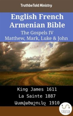 Parallel Bible Halseth English: English French Armenian Bible - The Gospels IV - Matthew, Mark, Luke & John, Truthbetold Ministry, Bible Society Armenia