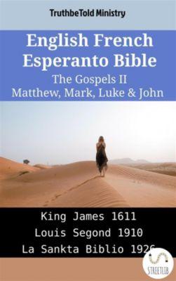 Parallel Bible Halseth English: English French Esperanto Bible - The Gospels II - Matthew, Mark, Luke & John, Truthbetold Ministry