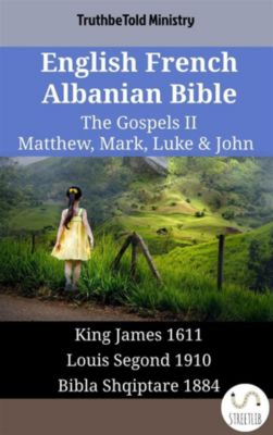 Parallel Bible Halseth English: English French Albanian Bible - The Gospels II - Matthew, Mark, Luke & John, Truthbetold Ministry