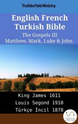 Parallel Bible Halseth English: English French Turkish Bible - The Gospels III - Matthew, Mark, Luke & John, Truthbetold Ministry