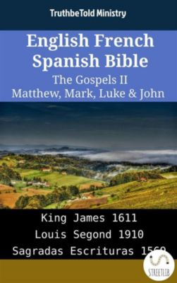 Parallel Bible Halseth English: English French Spanish Bible - The Gospels II - Matthew, Mark, Luke & John, Truthbetold Ministry