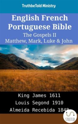 Parallel Bible Halseth English: English French Portuguese Bible - The Gospels II - Matthew, Mark, Luke & John, Truthbetold Ministry