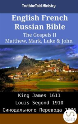 Parallel Bible Halseth English: English French Russian Bible - The Gospels II - Matthew, Mark, Luke & John, Truthbetold Ministry