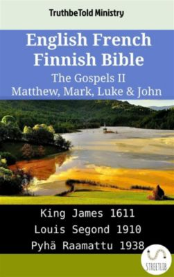 Parallel Bible Halseth English: English French Finnish Bible - The Gospels II - Matthew, Mark, Luke & John, Truthbetold Ministry