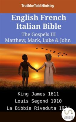 Parallel Bible Halseth English: English French Italian Bible - The Gospels III - Matthew, Mark, Luke & John, Truthbetold Ministry