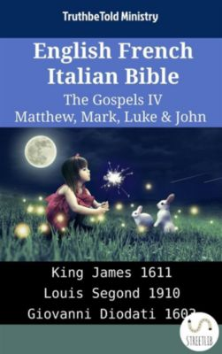 Parallel Bible Halseth English: English French Italian Bible - The Gospels IV - Matthew, Mark, Luke & John, Truthbetold Ministry