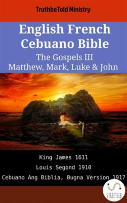 Parallel Bible Halseth English: English French Cebuano Bible - The Gospels III - Matthew, Mark, Luke & John, Truthbetold Ministry