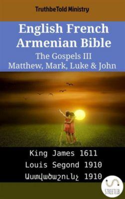 Parallel Bible Halseth English: English French Armenian Bible - The Gospels III - Matthew, Mark, Luke & John, Truthbetold Ministry, Bible Society Armenia