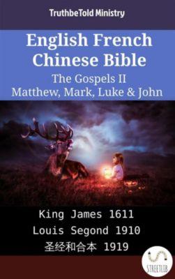 Parallel Bible Halseth English: English French Chinese Bible - The Gospels II - Matthew, Mark, Luke & John, Truthbetold Ministry
