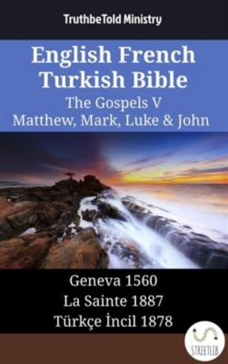Parallel Bible Halseth English: English French Turkish Bible - The Gospels V - Matthew, Mark, Luke & John, Truthbetold Ministry