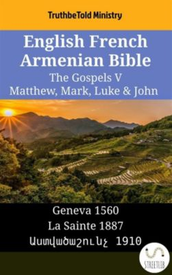 Parallel Bible Halseth English: English French Armenian Bible - The Gospels V - Matthew, Mark, Luke & John, Truthbetold Ministry, Bible Society Armenia