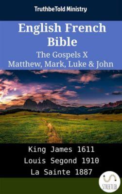 Parallel Bible Halseth English: English French Bible - The Gospels X - Matthew, Mark, Luke & John, Truthbetold Ministry