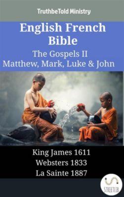 Parallel Bible Halseth English: English French Bible - The Gospels II - Matthew, Mark, Luke & John, Truthbetold Ministry