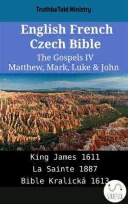Parallel Bible Halseth English: English French Czech Bible - The Gospels IV - Matthew, Mark, Luke & John, Truthbetold Ministry