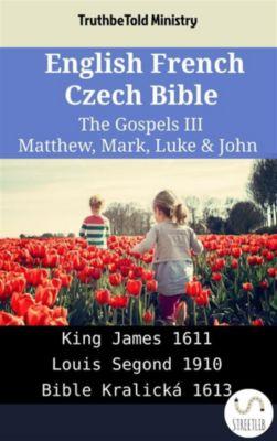 Parallel Bible Halseth English: English French Czech Bible - The Gospels III - Matthew, Mark, Luke & John, Truthbetold Ministry