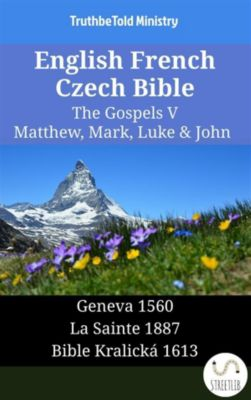 Parallel Bible Halseth English: English French Czech Bible - The Gospels V - Matthew, Mark, Luke & John, Truthbetold Ministry