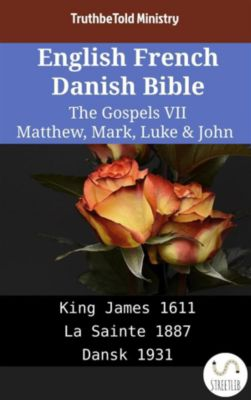 Parallel Bible Halseth English: English French Danish Bible - The Gospels VII - Matthew, Mark, Luke & John, Truthbetold Ministry