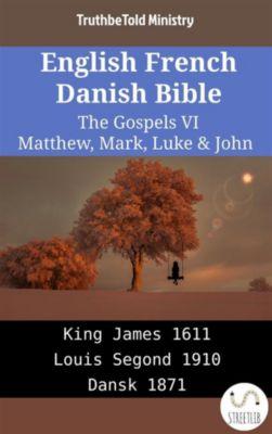 Parallel Bible Halseth English: English French Danish Bible - The Gospels VI - Matthew, Mark, Luke & John, Truthbetold Ministry
