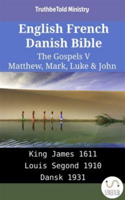 Parallel Bible Halseth English: English French Danish Bible - The Gospels V - Matthew, Mark, Luke & John, Truthbetold Ministry