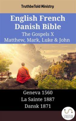 Parallel Bible Halseth English: English French Danish Bible - The Gospels X - Matthew, Mark, Luke & John, Truthbetold Ministry