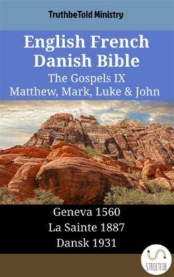 Parallel Bible Halseth English: English French Danish Bible - The Gospels IX - Matthew, Mark, Luke & John, Truthbetold Ministry