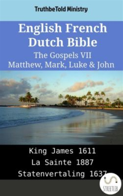 Parallel Bible Halseth English: English French Dutch Bible - The Gospels VII - Matthew, Mark, Luke & John, Truthbetold Ministry