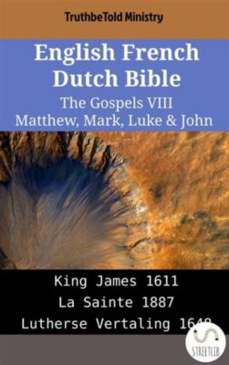 Parallel Bible Halseth English: English French Dutch Bible - The Gospels VIII - Matthew, Mark, Luke & John, Truthbetold Ministry