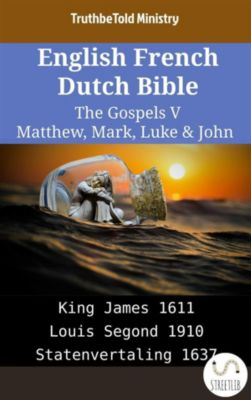 Parallel Bible Halseth English: English French Dutch Bible - The Gospels V - Matthew, Mark, Luke & John, Truthbetold Ministry