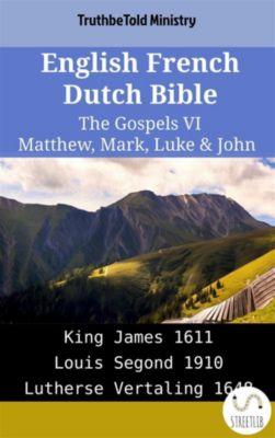 Parallel Bible Halseth English: English French Dutch Bible - The Gospels VI - Matthew, Mark, Luke & John, Truthbetold Ministry