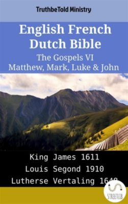 Parallel Bible Halseth English: English French Dutch Bible - The Gospels VI - Matthew, Mark, Luke & John, Truthbetold Ministry