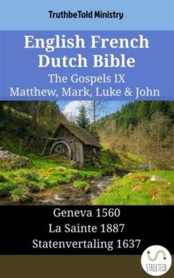 Parallel Bible Halseth English: English French Dutch Bible - The Gospels IX - Matthew, Mark, Luke & John, Truthbetold Ministry
