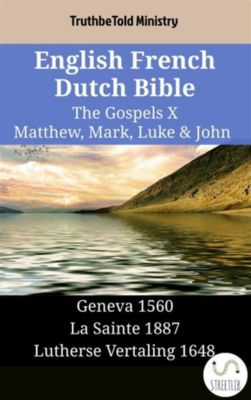 Parallel Bible Halseth English: English French Dutch Bible - The Gospels X - Matthew, Mark, Luke & John, Truthbetold Ministry