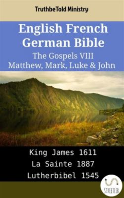 Parallel Bible Halseth English: English French German Bible - The Gospels VIII - Matthew, Mark, Luke & John, Truthbetold Ministry