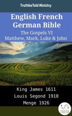Parallel Bible Halseth English: English French German Bible - The Gospels VI - Matthew, Mark, Luke & John, Truthbetold Ministry