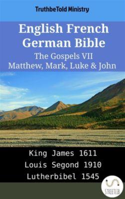Parallel Bible Halseth English: English French German Bible - The Gospels VII - Matthew, Mark, Luke & John, Truthbetold Ministry