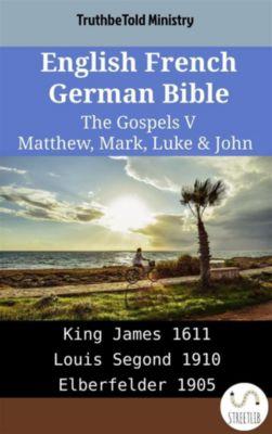 Parallel Bible Halseth English: English French German Bible - The Gospels V - Matthew, Mark, Luke & John, Truthbetold Ministry
