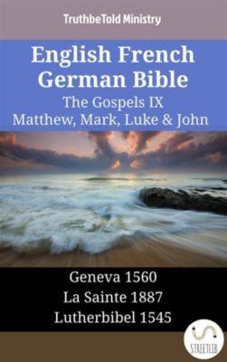 Parallel Bible Halseth English: English French German Bible - The Gospels IX - Matthew, Mark, Luke & John, Truthbetold Ministry