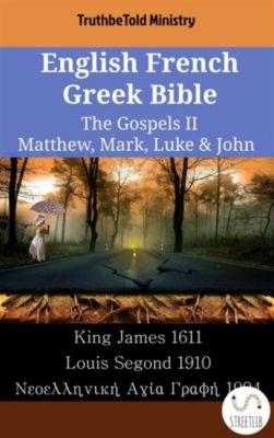 Parallel Bible Halseth English: English French Greek Bible - The Gospels II - Matthew, Mark, Luke & John, Truthbetold Ministry
