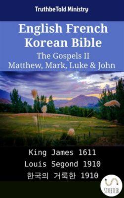 Parallel Bible Halseth English: English French Korean Bible - The Gospels II - Matthew, Mark, Luke & John, Truthbetold Ministry