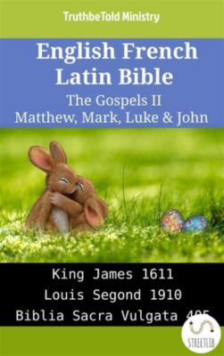 Parallel Bible Halseth English: English French Latin Bible - The Gospels II - Matthew, Mark, Luke & John, Truthbetold Ministry