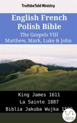 Parallel Bible Halseth English: English French Polish Bible - The Gospels VIII - Matthew, Mark, Luke & John, Truthbetold Ministry