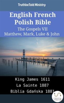 Parallel Bible Halseth English: English French Polish Bible - The Gospels VII - Matthew, Mark, Luke & John, Truthbetold Ministry