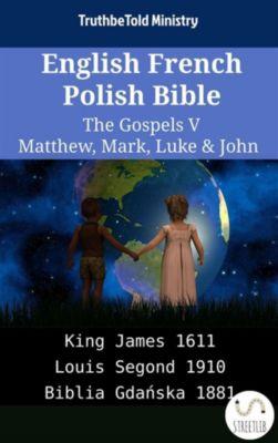 Parallel Bible Halseth English: English French Polish Bible - The Gospels V - Matthew, Mark, Luke & John, Truthbetold Ministry