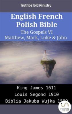 Parallel Bible Halseth English: English French Polish Bible - The Gospels VI - Matthew, Mark, Luke & John, Truthbetold Ministry