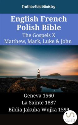 Parallel Bible Halseth English: English French Polish Bible - The Gospels X - Matthew, Mark, Luke & John, Truthbetold Ministry